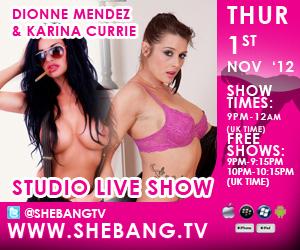 dionne karina 300x250 Dionne Mendez & Karina Currie Shebang TV Live Girl/Girl Show Tonight