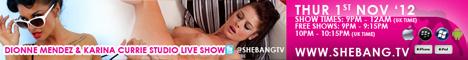 dionne karina 468x60 Dionne Mendez & Karina Currie Shebang TV Live Girl/Girl Show Tonight