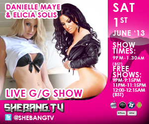 300x250 Elicia Solis & Danielle Maye Shebang TV Hardcore Girl/Girl Live Show Tonight