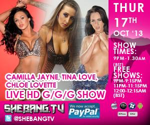 300x2508 Camilla Jayne, Tina Love & Chloe Lovette Shebang TV Hardcore Girl/Girl/Girl Live Show Tonight